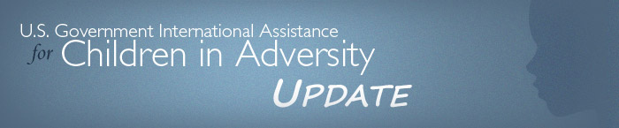 US Government Assistance for Children in Adversity Update