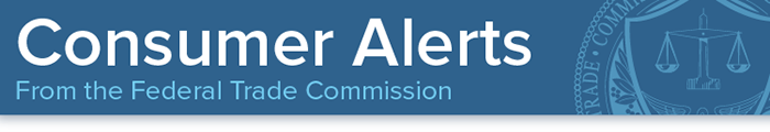 Consumer Alerts from the Federal Trade Commission