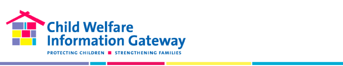 Child Welfare Information Gateway, Protecting Children, Strengthening Families