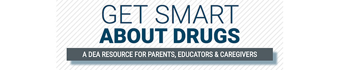 Get Smart About Drugs - A DEA Resource for Parents, Educators and Caregivers